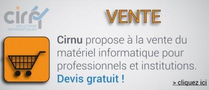 Cirnu propose à la vente du matériel informatique pour professionnels et institutions. Devis gratuit !